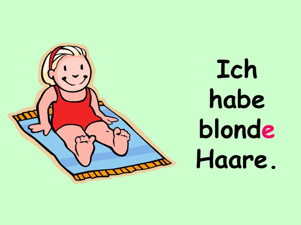 Ich habe blonde Haare.