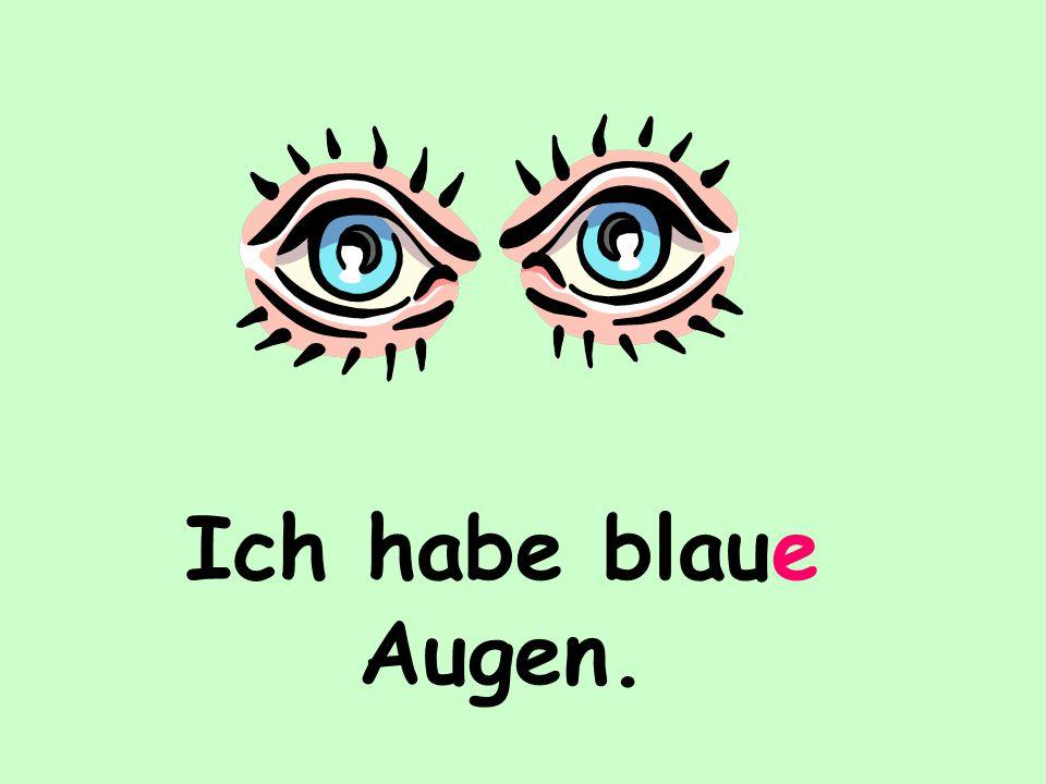 Ich habe blaue Augen.