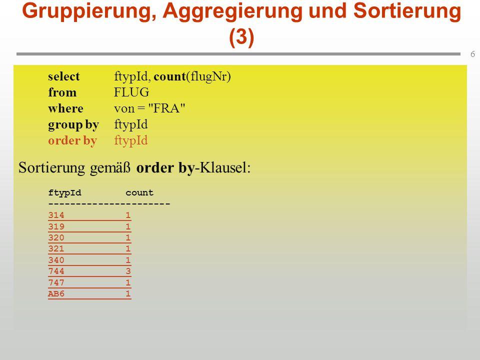 7 Gruppierung, Aggregierung und Sortierung (4) Auswahl unter Gruppen: Beschränkung des vorigen Beispiels auf Flugzeugtypen mit mehr als einem Einsatz ab Frankfurt.