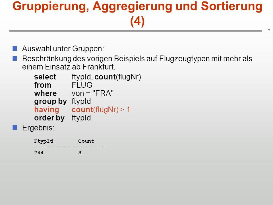 8 Gruppierung, Aggregierung und Sortierung (5) Weitere Aggregatfunktionen neben count:  Mittelwertbildung (avg),  Minimum (min),  Maximum (max),  Aufsummieren (sum).