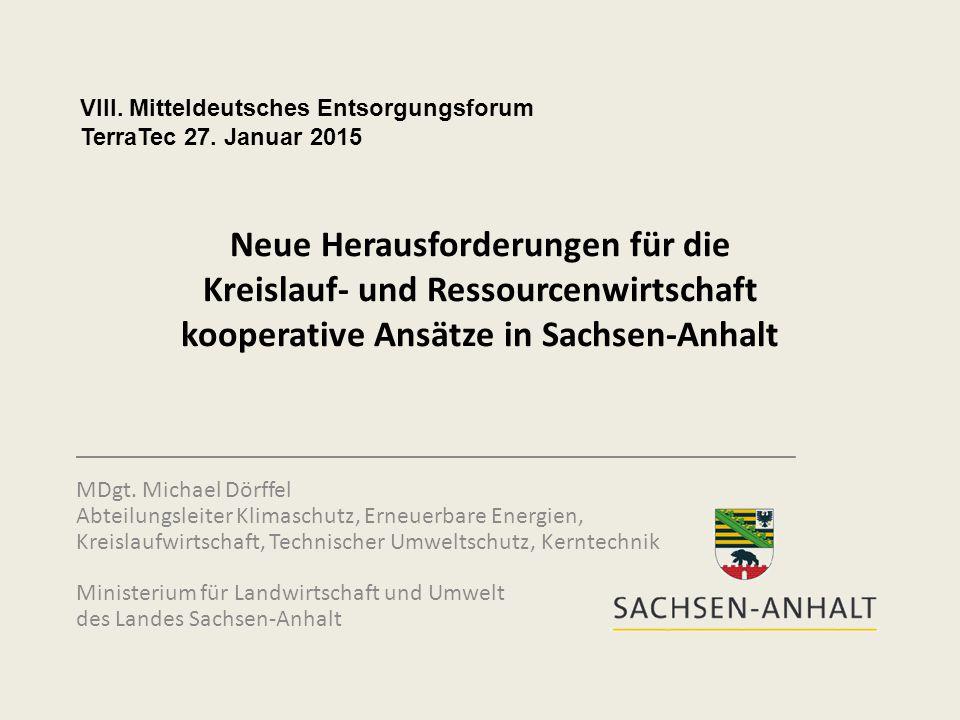 Neue Herausforderungen für die Kreislauf- und Ressourcenwirtschaft kooperative Ansätze in Sachsen-Anhalt ____________________________________________________________ MDgt.