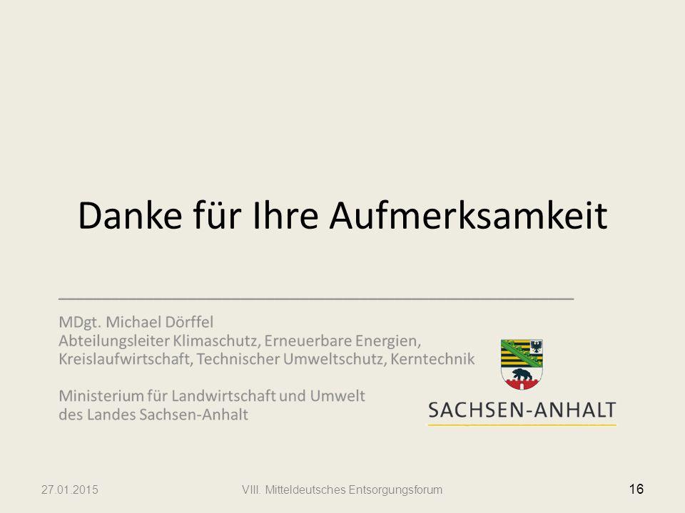 Danke für Ihre Aufmerksamkeit 27.01.2015VIII. Mitteldeutsches Entsorgungsforum 16