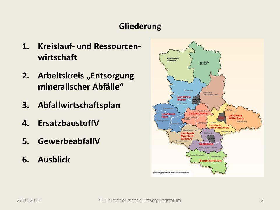 """Gliederung 1.Kreislauf- und Ressourcen- wirtschaft 2.Arbeitskreis """"Entsorgung mineralischer Abfälle 3.Abfallwirtschaftsplan 4.ErsatzbaustoffV 5.GewerbeabfallV 6.Ausblick 27.01.2015VIII."""