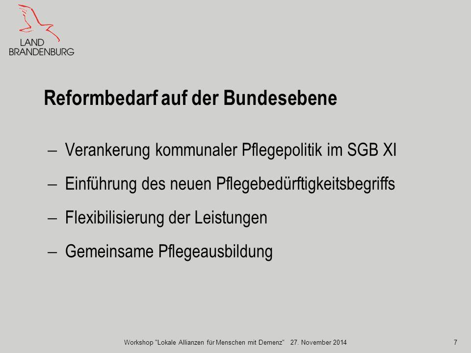 Reformbedarf auf der Bundesebene  Verankerung kommunaler Pflegepolitik im SGB XI  Einführung des neuen Pflegebedürftigkeitsbegriffs  Flexibilisieru