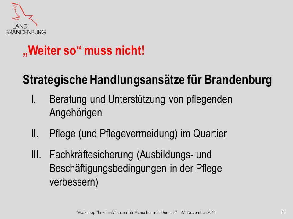 """8 """"Weiter so"""" muss nicht! Strategische Handlungsansätze für Brandenburg I.Beratung und Unterstützung von pflegenden Angehörigen II.Pflege (und Pflegev"""