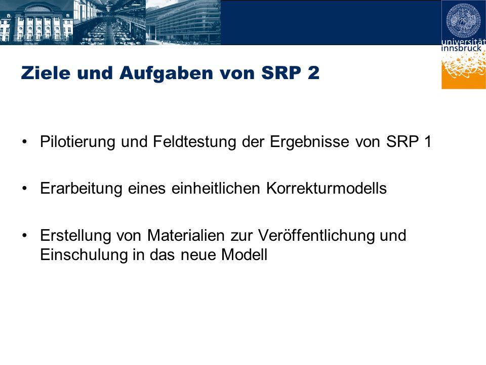 Ziele und Aufgaben von SRP 2 Pilotierung und Feldtestung der Ergebnisse von SRP 1 Erarbeitung eines einheitlichen Korrekturmodells Erstellung von Materialien zur Veröffentlichung und Einschulung in das neue Modell