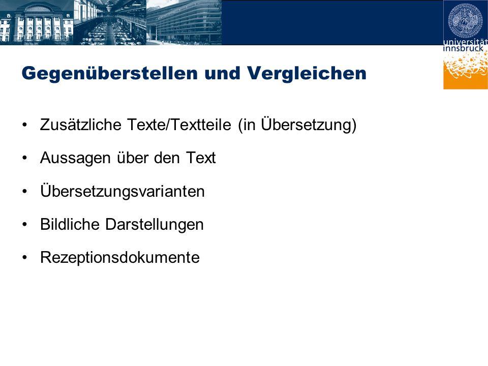 Gegenüberstellen und Vergleichen Zusätzliche Texte/Textteile (in Übersetzung) Aussagen über den Text Übersetzungsvarianten Bildliche Darstellungen Rezeptionsdokumente