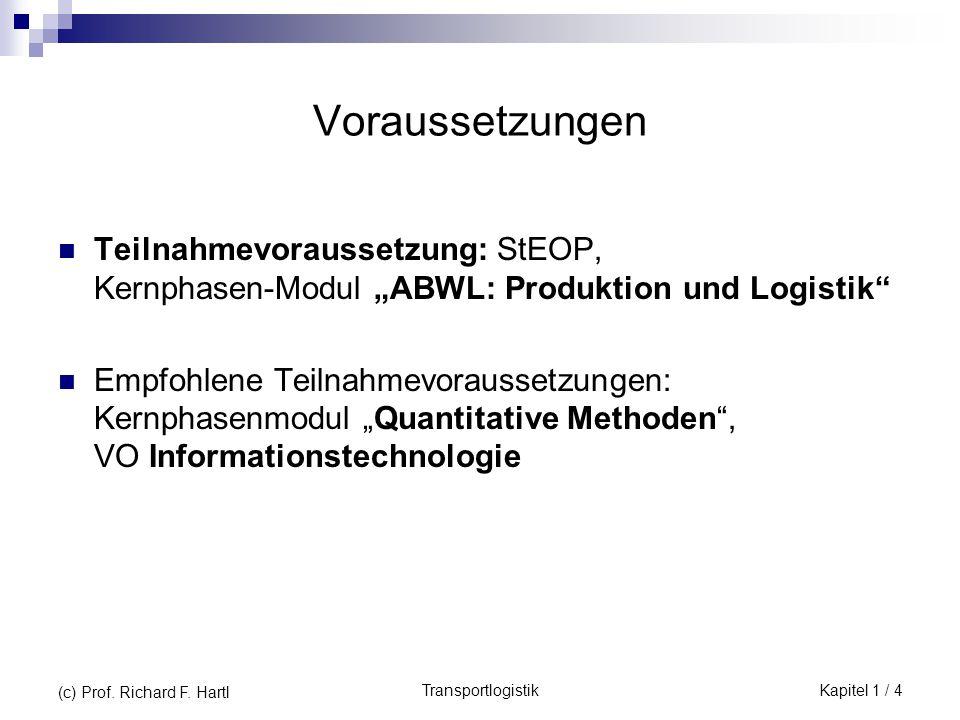 """TransportlogistikKapitel 1 / 4 (c) Prof. Richard F. Hartl Voraussetzungen Teilnahmevoraussetzung: StEOP, Kernphasen-Modul """"ABWL: Produktion und Logist"""