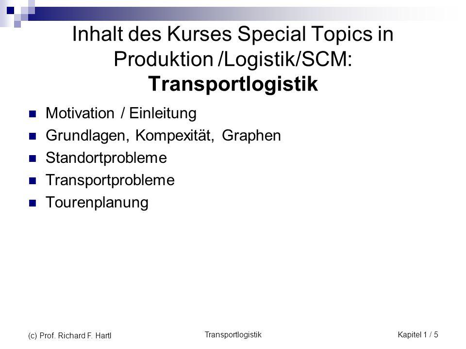TransportlogistikKapitel 1 / 5 (c) Prof. Richard F. Hartl Inhalt des Kurses Special Topics in Produktion /Logistik/SCM: Transportlogistik Motivation /