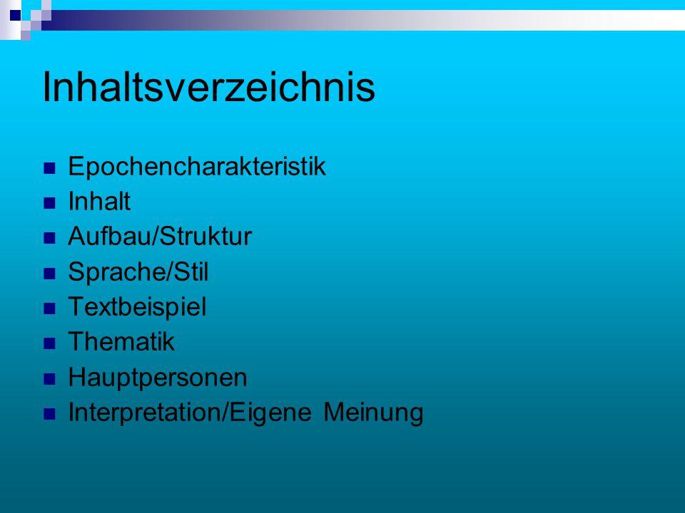 Inhaltsverzeichnis Epochencharakteristik Inhalt Aufbau/Struktur Sprache/Stil Textbeispiel Thematik Hauptpersonen Interpretation/Eigene Meinung