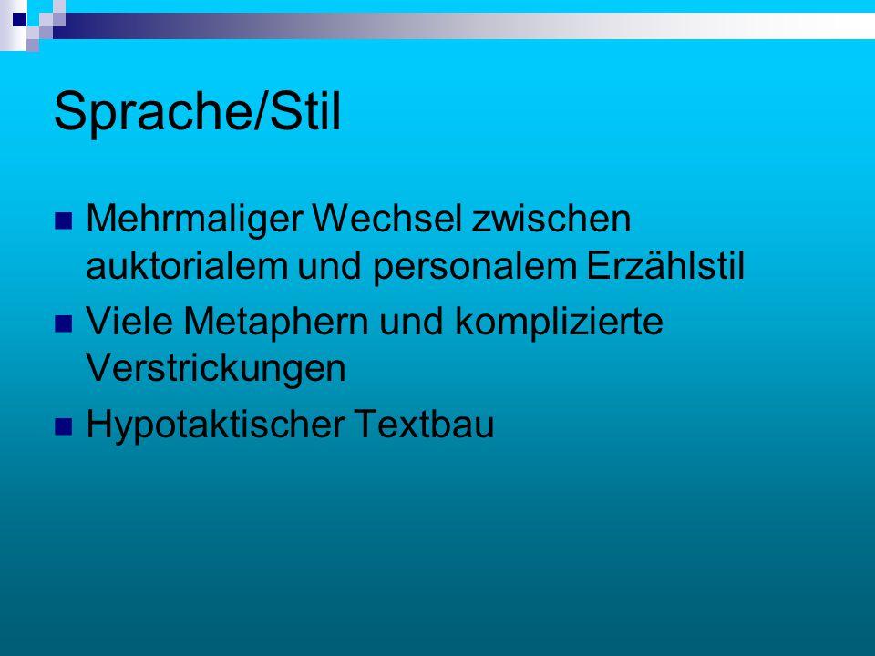 Sprache/Stil Mehrmaliger Wechsel zwischen auktorialem und personalem Erzählstil Viele Metaphern und komplizierte Verstrickungen Hypotaktischer Textbau