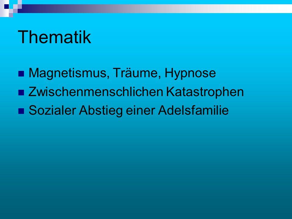 Thematik Magnetismus, Träume, Hypnose Zwischenmenschlichen Katastrophen Sozialer Abstieg einer Adelsfamilie