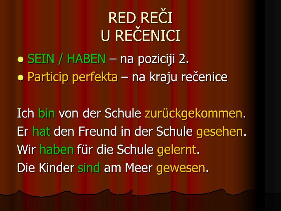 RED REČI U REČENICI SEIN / HABEN – na poziciji 2. SEIN / HABEN – na poziciji 2.