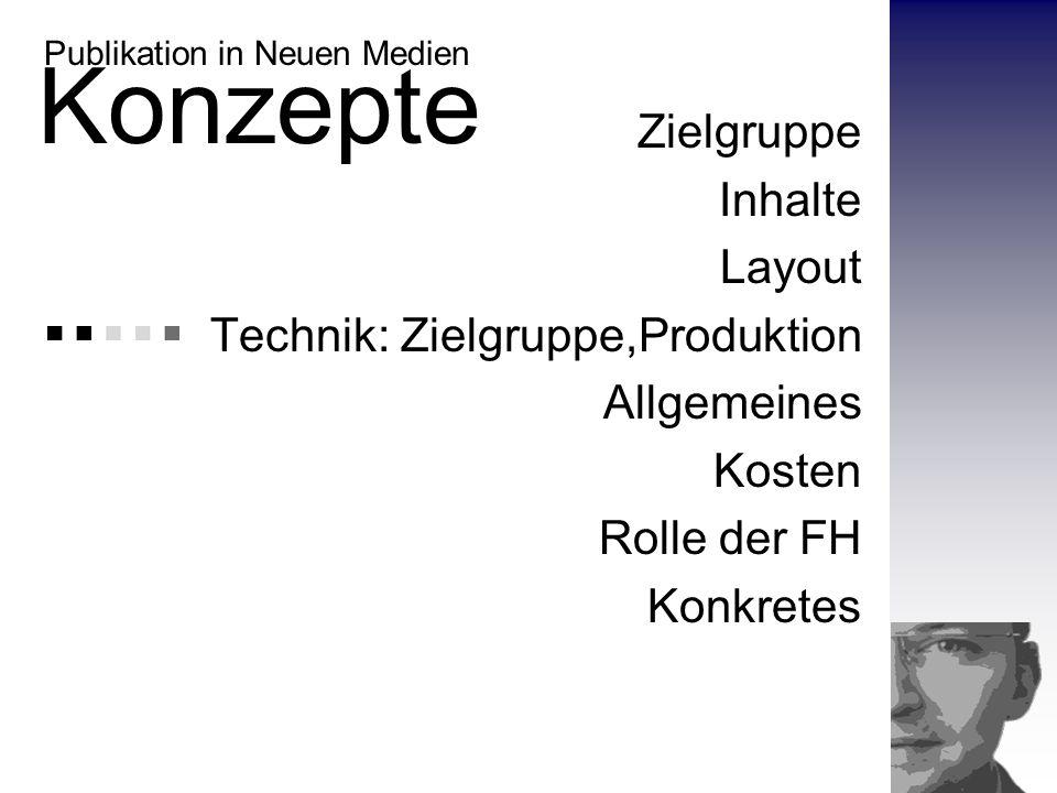 Zielgruppe Inhalte Layout Technik: Zielgruppe,Produktion Allgemeines Kosten Rolle der FH Konkretes Konzepte Publikation in Neuen Medien