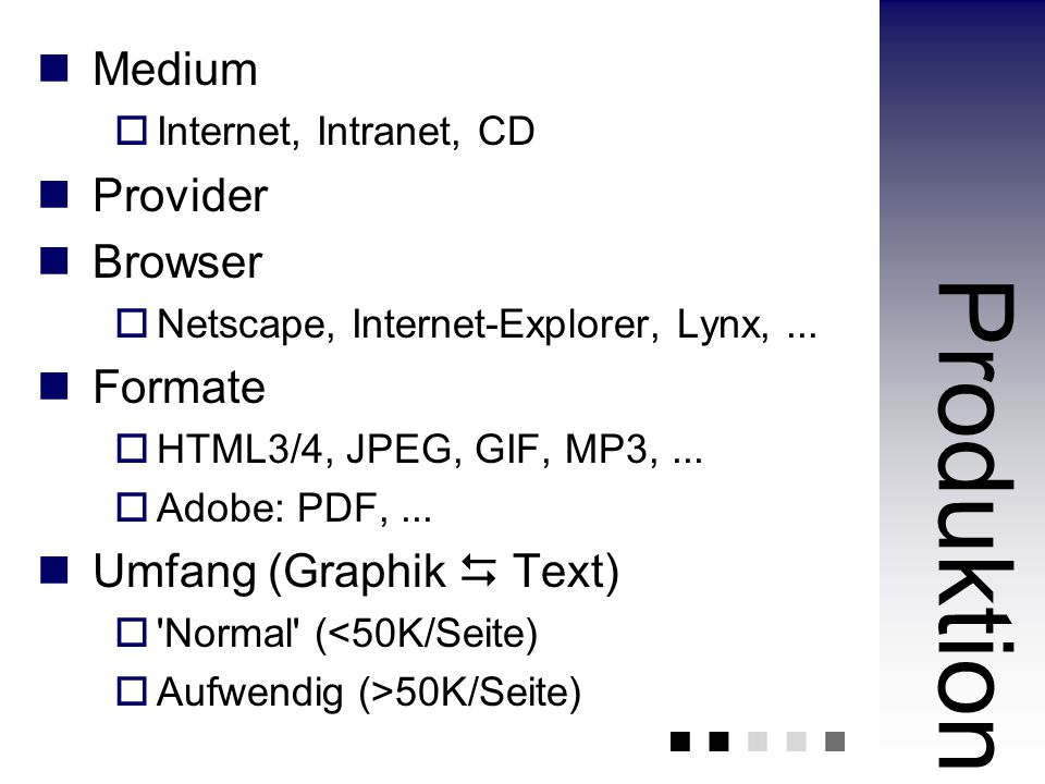 Medium  Internet, Intranet, CD Provider Browser  Netscape, Internet-Explorer, Lynx,... Formate  HTML3/4, JPEG, GIF, MP3,...  Adobe: PDF,... Umfang