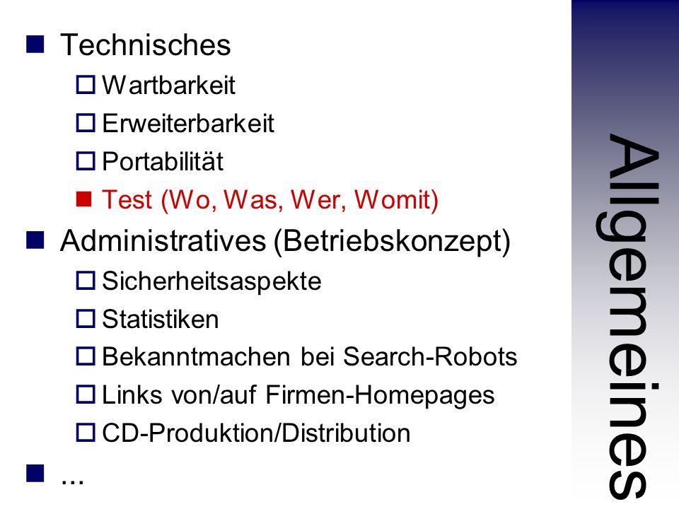 Technisches  Wartbarkeit  Erweiterbarkeit  Portabilität Test (Wo, Was, Wer, Womit) Administratives (Betriebskonzept)  Sicherheitsaspekte  Statistiken  Bekanntmachen bei Search-Robots  Links von/auf Firmen-Homepages  CD-Produktion/Distribution...