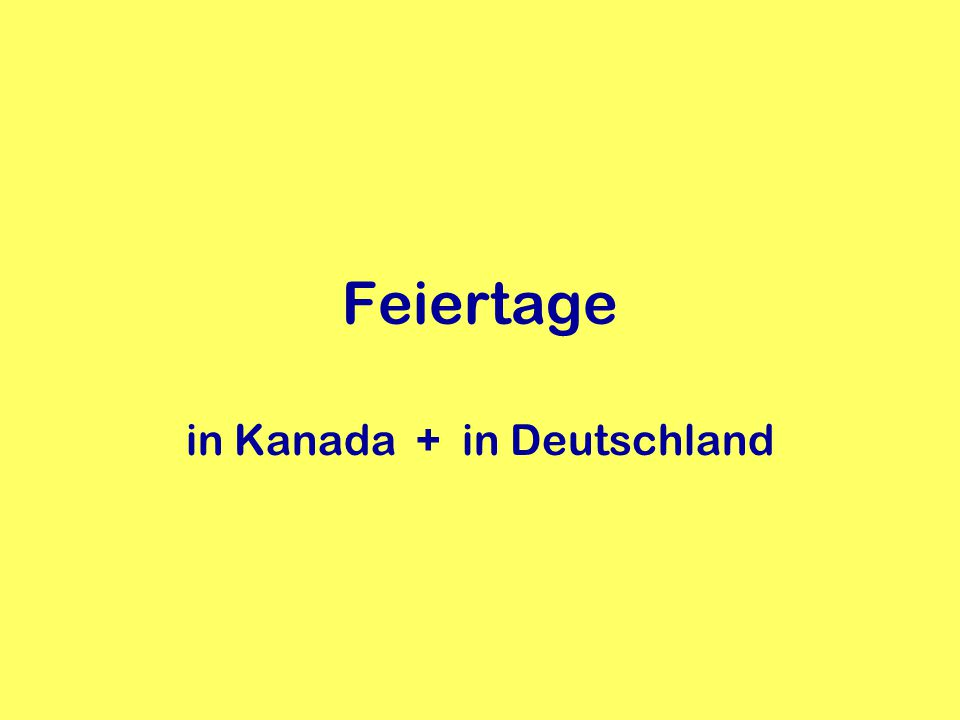Feiertage in Kanada + in Deutschland Thanksgiving Remembrance Day Christmas New Year Good Friday Easter Victoria Day Canada Day Labour Day Reformationstag* Allerheiligen* Weihnachten Neujahr Hl.