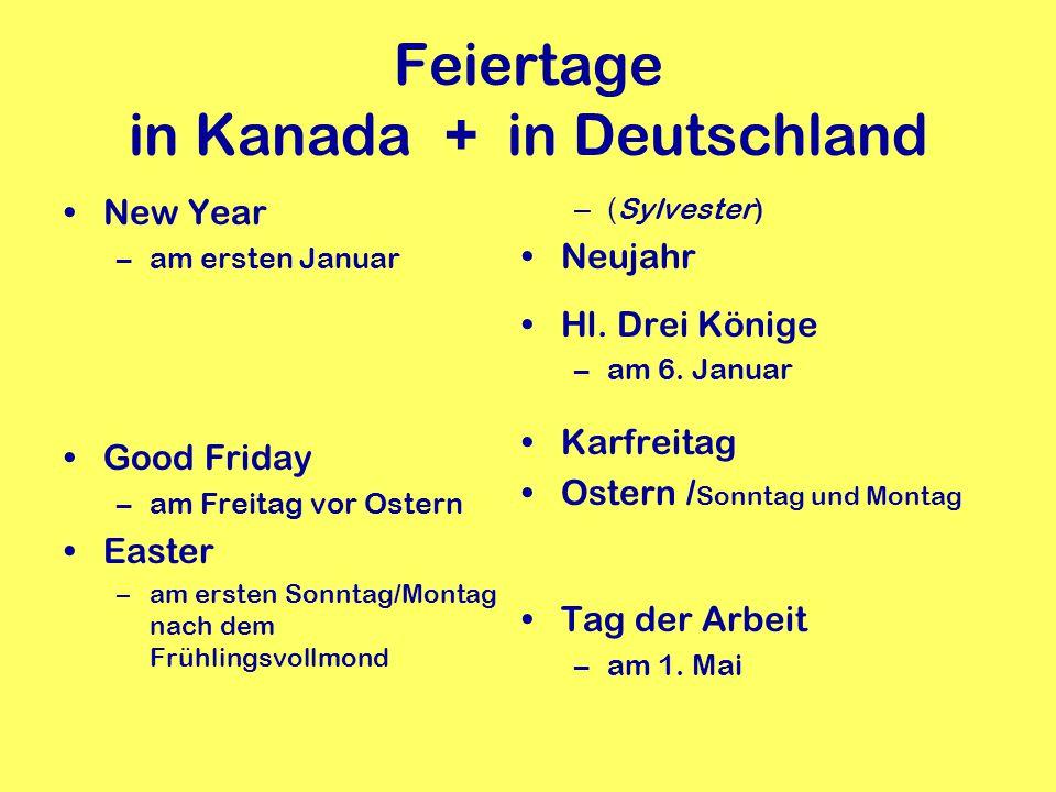 Feiertage in Kanada + in Deutschland New Year –am ersten Januar Good Friday –am Freitag vor Ostern Easter –am ersten Sonntag/Montag nach dem Frühlings