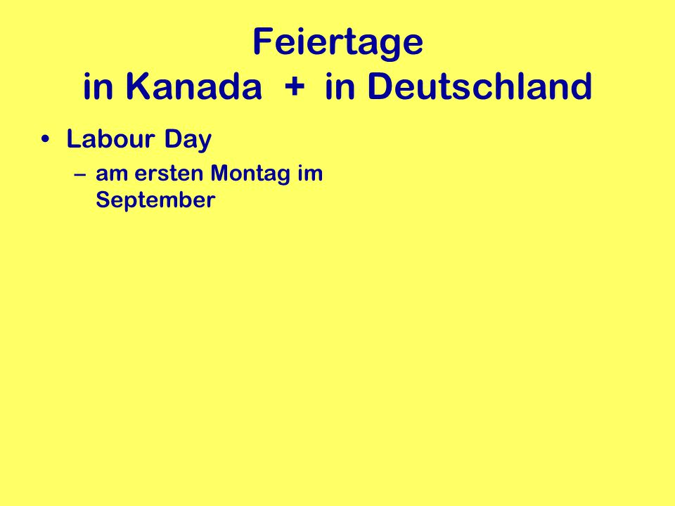 Feiertage in Kanada + in Deutschland Thanksgiving Remembrance Day Christmas New Year Good Friday Easter Canada Day Labour Day Reformationstag Allerheilige Weihnachten Neujahr Hl.