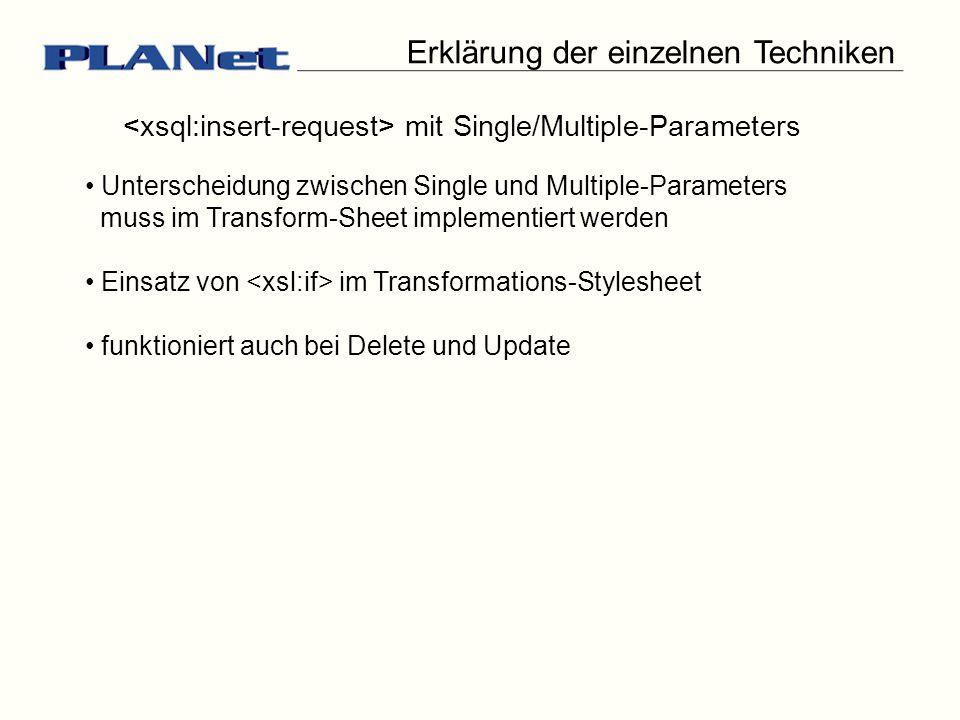 Erklärung der einzelnen Techniken Unterscheidung zwischen Single und Multiple-Parameters muss im Transform-Sheet implementiert werden Einsatz von im Transformations-Stylesheet funktioniert auch bei Delete und Update mit Single/Multiple-Parameters