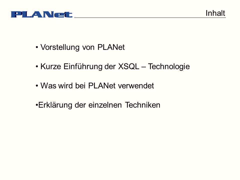 Inhalt Vorstellung von PLANet Kurze Einführung der XSQL – Technologie Was wird bei PLANet verwendet Erklärung der einzelnen Techniken