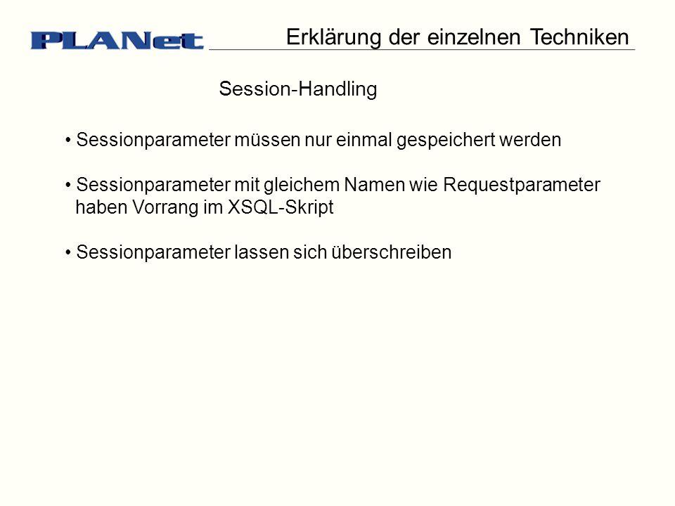 Erklärung der einzelnen Techniken Session-Handling Sessionparameter müssen nur einmal gespeichert werden Sessionparameter mit gleichem Namen wie Requestparameter haben Vorrang im XSQL-Skript Sessionparameter lassen sich überschreiben