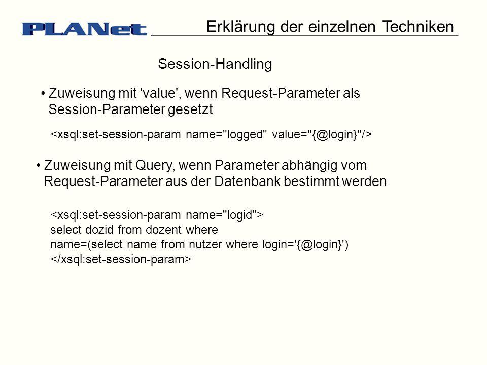 Erklärung der einzelnen Techniken Session-Handling Zuweisung mit value , wenn Request-Parameter als Session-Parameter gesetzt Zuweisung mit Query, wenn Parameter abhängig vom Request-Parameter aus der Datenbank bestimmt werden select dozid from dozent where name=(select name from nutzer where login= {@login} )