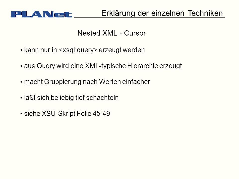 Erklärung der einzelnen Techniken Nested XML - Cursor kann nur in erzeugt werden aus Query wird eine XML-typische Hierarchie erzeugt macht Gruppierung nach Werten einfacher läßt sich beliebig tief schachteln siehe XSU-Skript Folie 45-49