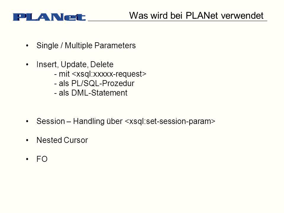Was wird bei PLANet verwendet Single / Multiple Parameters Insert, Update, Delete - mit - als PL/SQL-Prozedur - als DML-Statement Session – Handling ü