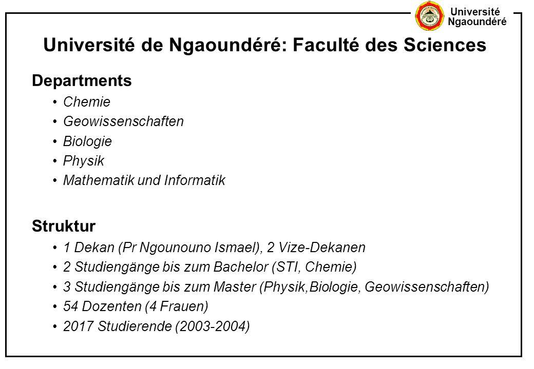 Université Ngaoundéré Université de Ngaoundéré: Faculté des Sciences Departments Chemie Geowissenschaften Biologie Physik Mathematik und Informatik St
