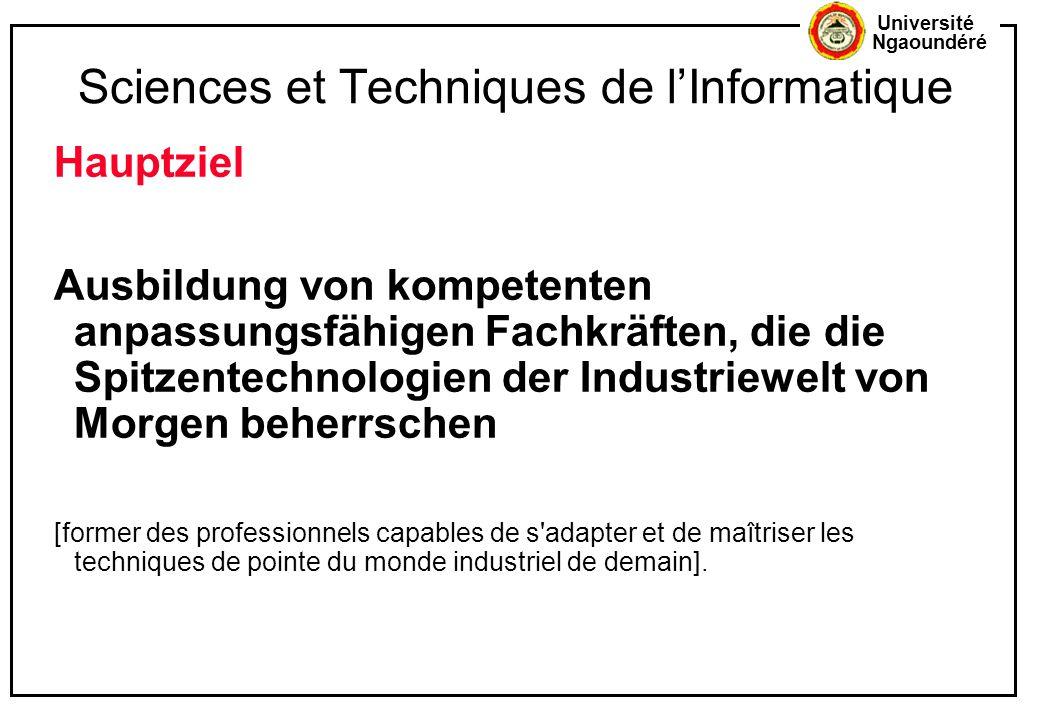 Université Ngaoundéré Sciences et Techniques de l'Informatique Hauptziel Ausbildung von kompetenten anpassungsfähigen Fachkräften, die die Spitzentech