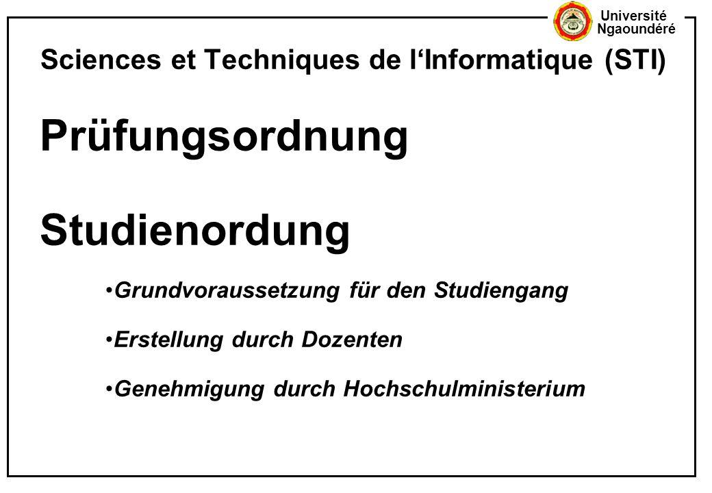 Université Ngaoundéré Prüfungsordnung Studienordung Grundvoraussetzung für den Studiengang Erstellung durch Dozenten Genehmigung durch Hochschulminist