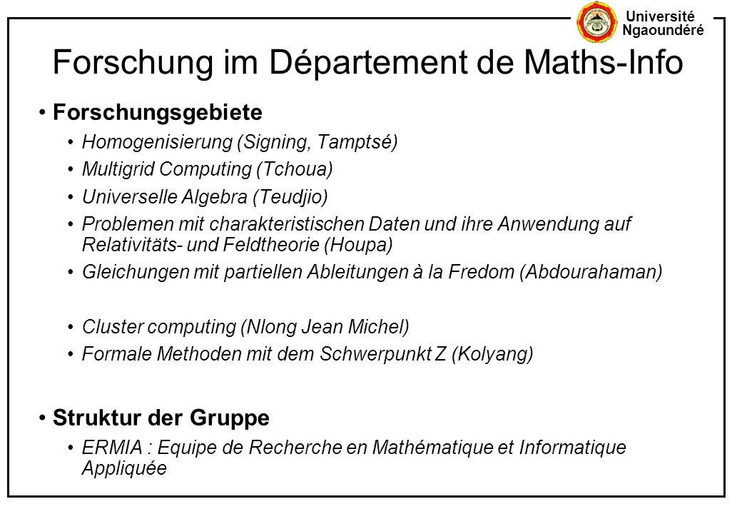 Université Ngaoundéré Forschung im Département de Maths-Info Forschungsgebiete Homogenisierung (Signing, Tamptsé) Multigrid Computing (Tchoua) Univers