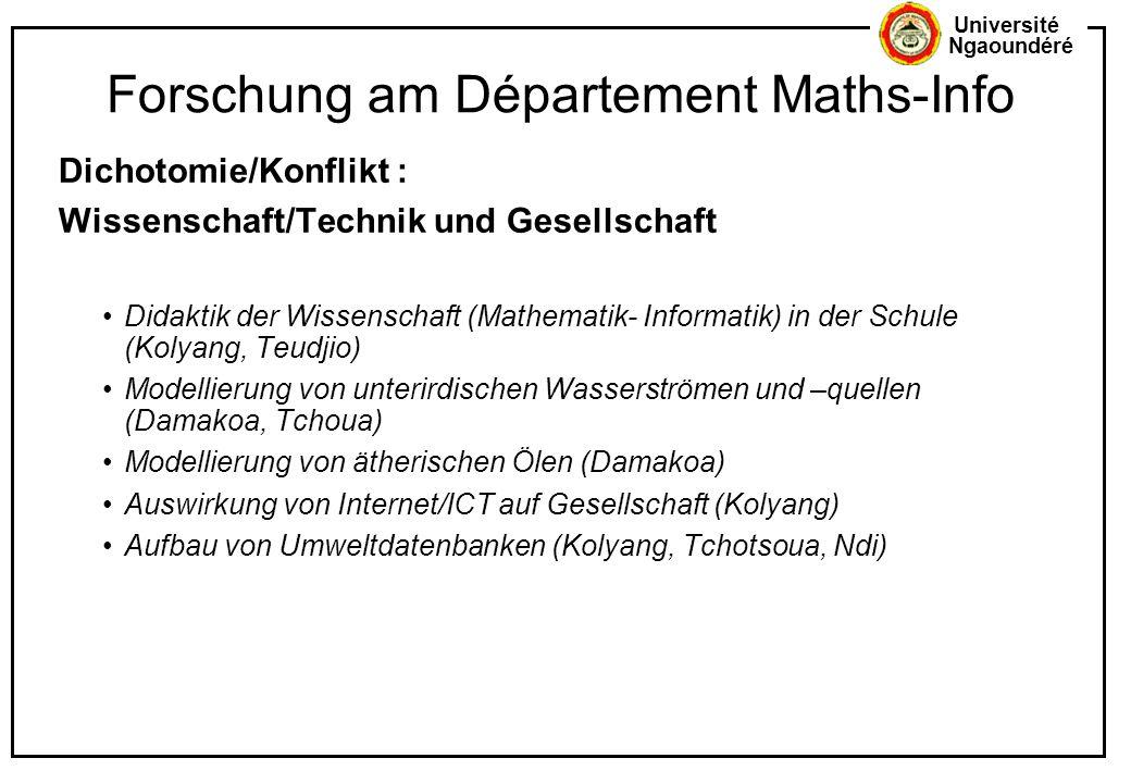 Université Ngaoundéré Forschung am Département Maths-Info Dichotomie/Konflikt : Wissenschaft/Technik und Gesellschaft Didaktik der Wissenschaft (Mathe