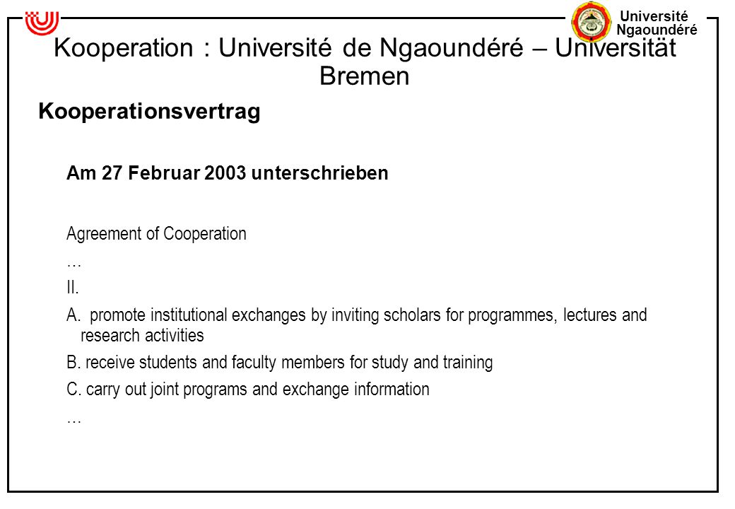 Université Ngaoundéré Kooperation : Université de Ngaoundéré – Universität Bremen Kooperationsvertrag Am 27 Februar 2003 unterschrieben Agreement of C
