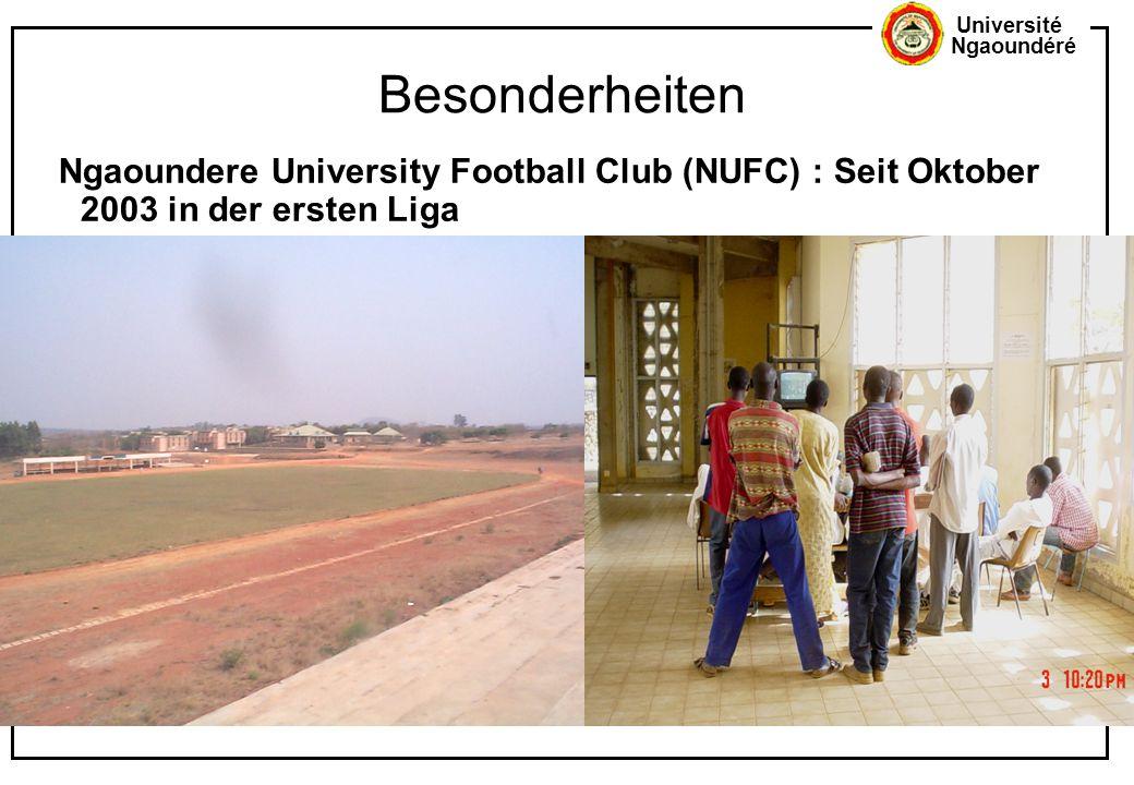 Université Ngaoundéré Besonderheiten Ngaoundere University Football Club (NUFC) : Seit Oktober 2003 in der ersten Liga
