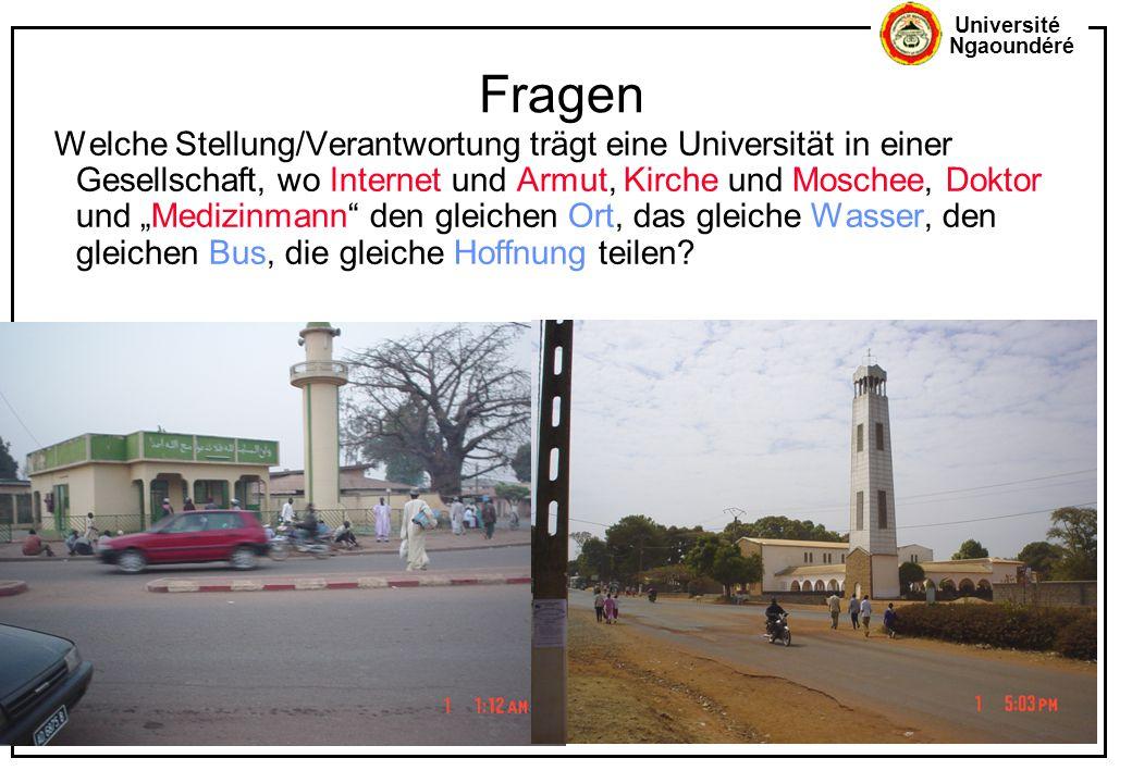 Université Ngaoundéré Fragen Welche Stellung/Verantwortung trägt eine Universität in einer Gesellschaft, wo Internet und Armut, Kirche und Moschee, Do
