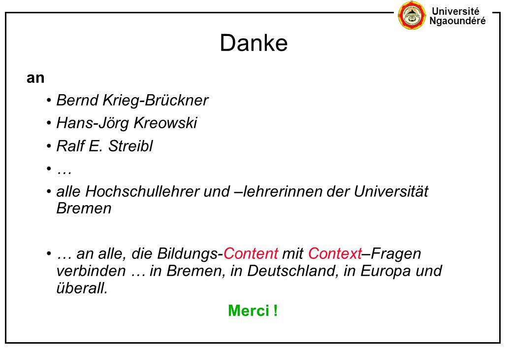 Université Ngaoundéré Danke an Bernd Krieg-Brückner Hans-Jörg Kreowski Ralf E. Streibl … alle Hochschullehrer und –lehrerinnen der Universität Bremen