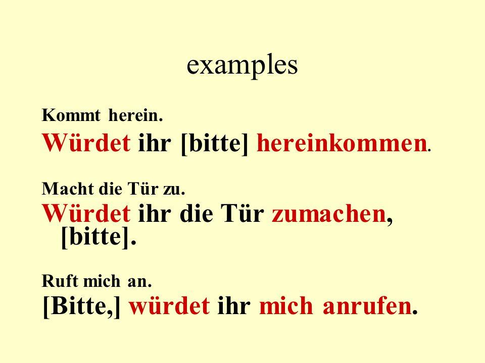 examples Kommt herein. Würdet ihr [bitte] hereinkommen.