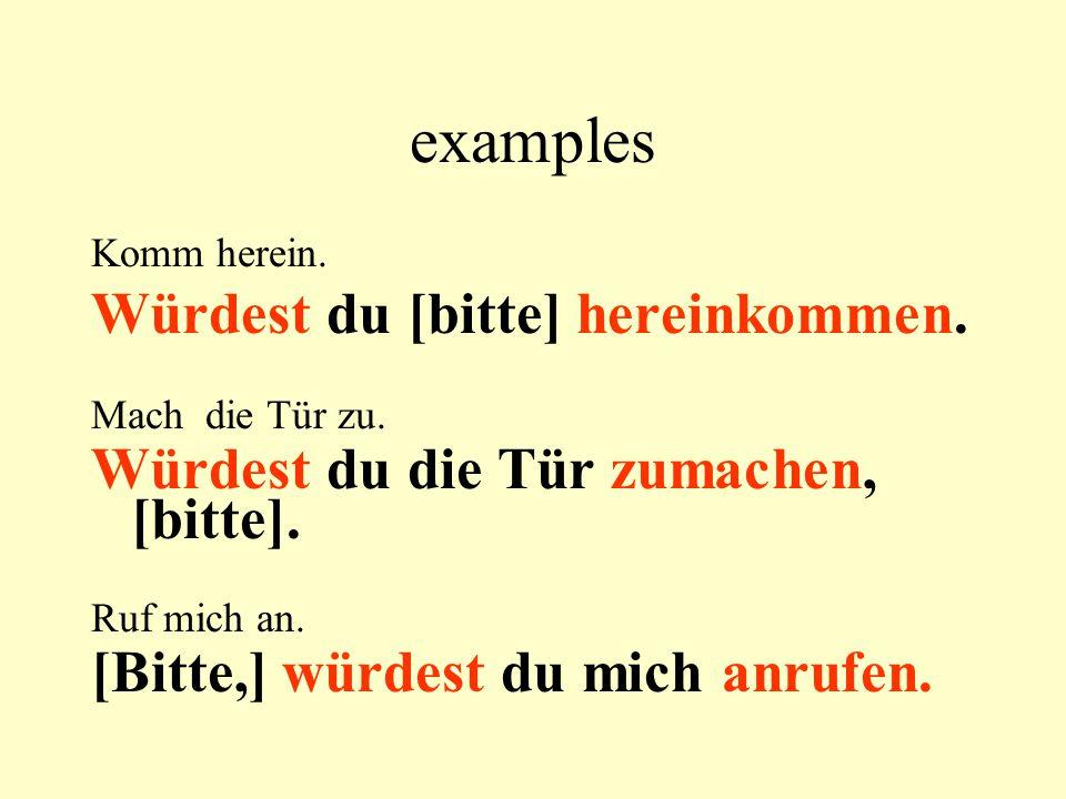 examples Komm herein. Würdest du [bitte] hereinkommen.