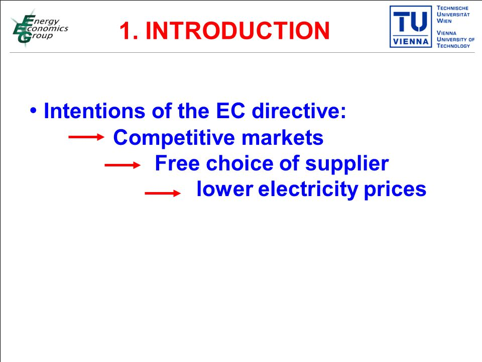 Titelmasterformat durch Klicken bearbeiten Textmasterformate durch Klicken bearbeiten Zweite Ebene Dritte Ebene Vierte Ebene Fünfte Ebene 4 Intentions of the EC directive: Competitive markets Free choice of supplier lower electricity prices 1.