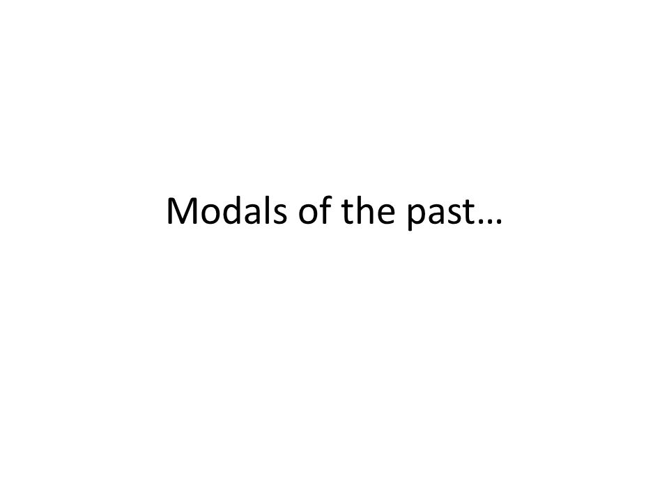 Modals of the past…