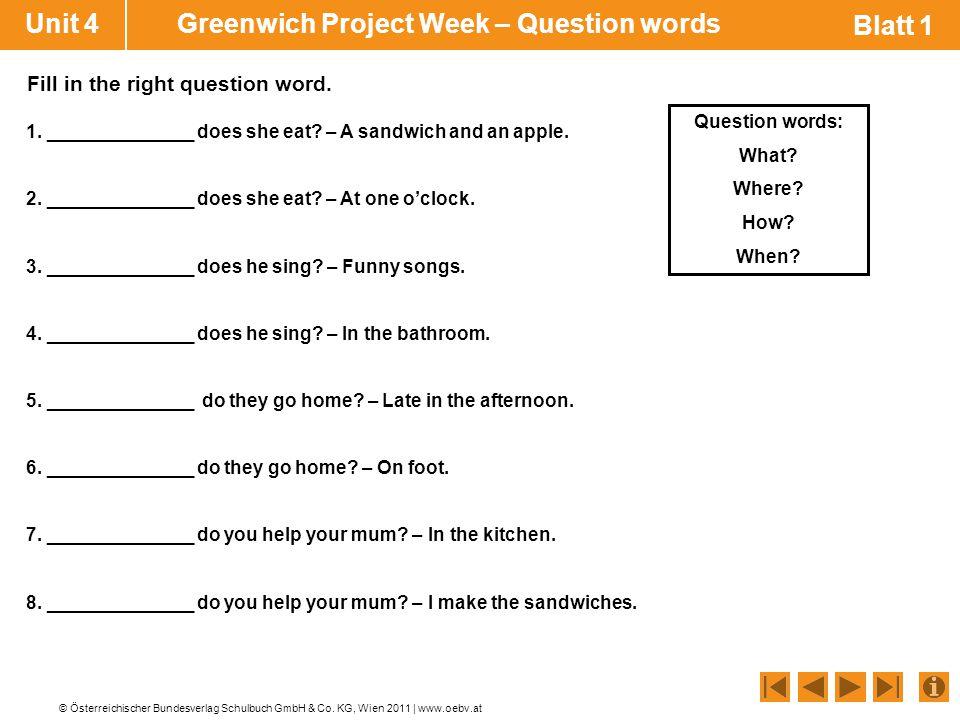 © Österreichischer Bundesverlag Schulbuch GmbH & Co. KG, Wien 2011 | www.oebv.at Unit 4 Greenwich Project Week – Question words Blatt 1 1. ___________
