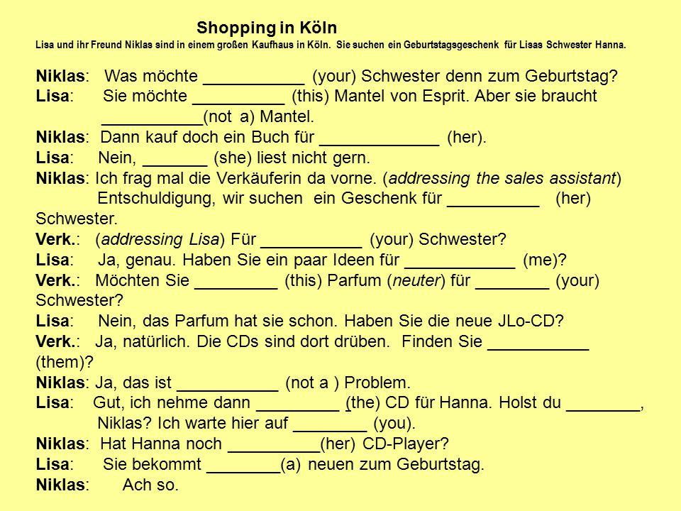 Shopping in Köln Lisa und ihr Freund Niklas sind in einem großen Kaufhaus in Köln. Sie suchen ein Geburtstagsgeschenk für Lisas Schwester Hanna. Nikla