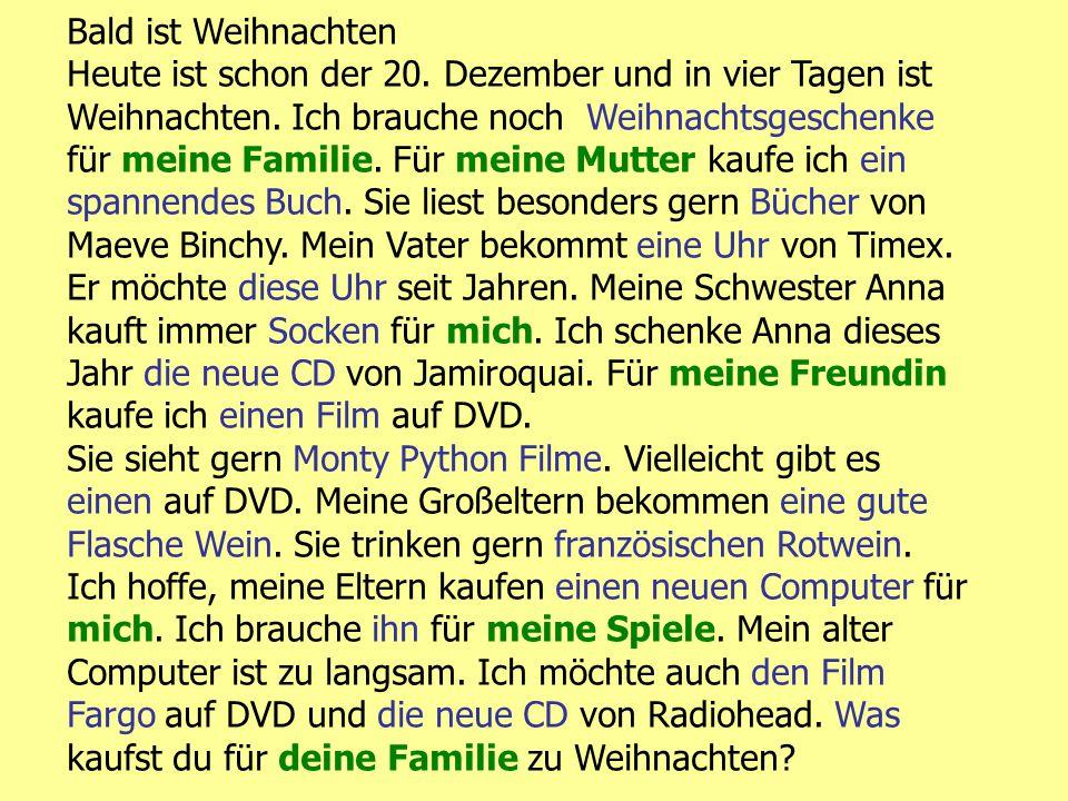 Bald ist Weihnachten Heute ist schon der 20. Dezember und in vier Tagen ist Weihnachten.