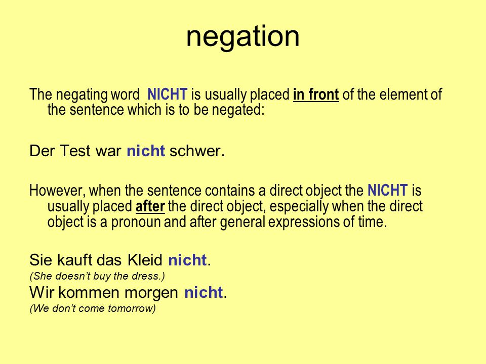 Negate the following sentences by inserting nicht in the correct place, or by other obvious means.