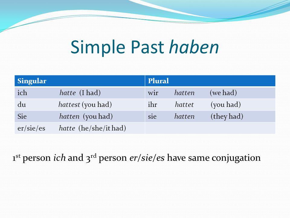 Simple Past sein SingularPlural ich war (I was)wir waren (we were) du warst (you were)ihr wart (you were) Sie waren (you were)sie waren (they were) er/sie/es war (he/she/it was) 1 st person ich and 3 rd person er/sie/es have same conjugation