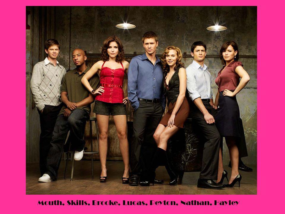 Mouth, Skills, Brooke, Lucas, Peyton, Nathan, Hayley