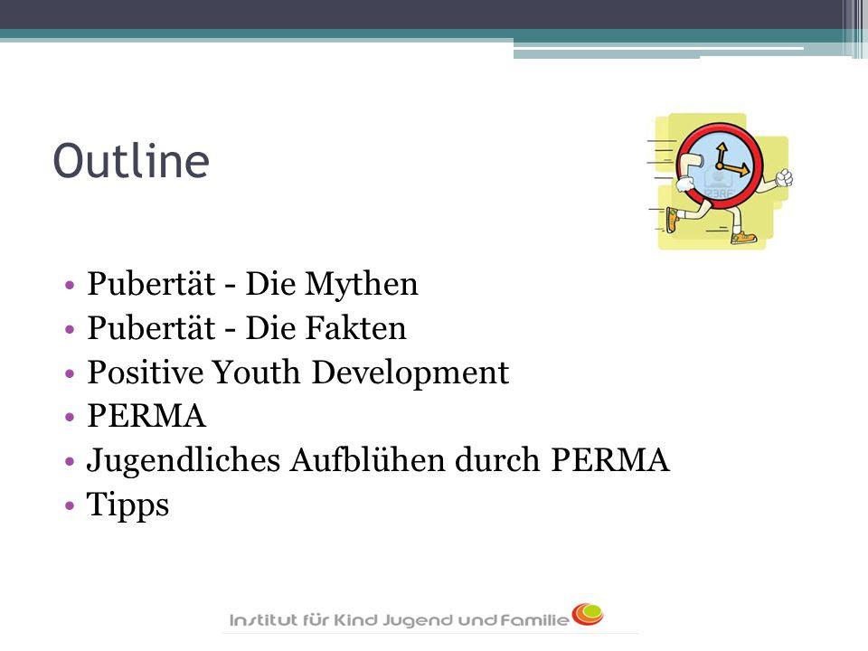 Outline Pubertät - Die Mythen Pubertät - Die Fakten Positive Youth Development PERMA Jugendliches Aufblühen durch PERMA Tipps