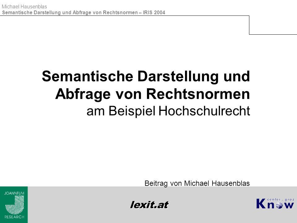 lexit.at Michael Hausenblas Semantische Darstellung und Abfrage von Rechtsnormen – IRIS 2004 Inhalt  Orientierung  Demonstration  Hintergrund